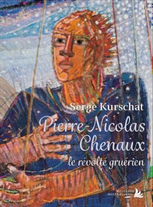Pierre-Nicolas Chenaux, le révolté gruérien